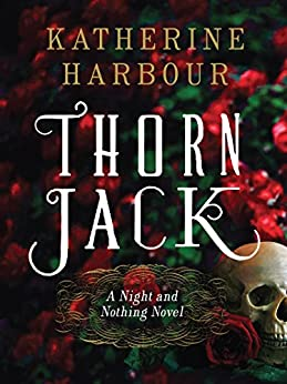 Thorn Jack: A Night and Nothing Novel (Night and Nothing Novels Book 1) by [Katherine Harbour]