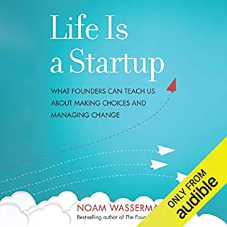 Life Is a Startup     What Founders Can Teach Us About Making Choices and Managing Change              By:                                                                                                                                 Noam Wasserman                               Narrated by:                                                                                                                                 LJ Ganser                      Length: 6 hrs and 57 mins     7 ratings     Overall 4.6