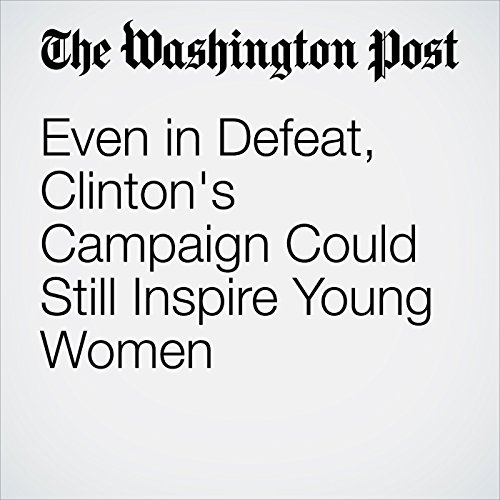 Even in Defeat, Clinton's Campaign Could Still Inspire Young Women audiobook cover art