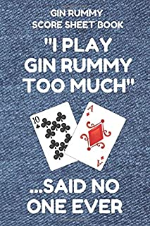 Gin Rummy Score Sheet Book: Scorebook of 100 Score Sheet Pages For Gin Rummy Card Games, 6 By 9 Inches, Funny Too Much Denim Cover