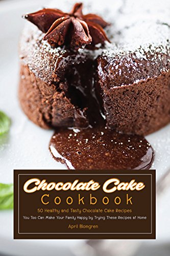 Chocolate Cake Cookbook 50 Healthy And Tasty Chocolate Cake Recipes You Too Can Make Your Family Happy By Trying These Recipes At Home Kindle Edition By Blomgren April Cookbooks Food