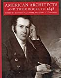 American Architects and Their Books to 1848 (Studies in Print Culture and the History of the Book)