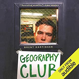 Geography Club                   By:                                                                                                                                 Brent Hartinger                               Narrated by:                                                                                                                                 Josh Hurley                      Length: 5 hrs and 9 mins     130 ratings     Overall 4.5