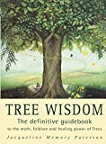 Tree Wisdom: The definitive guidebook to the myth, folklore and healing power of Trees