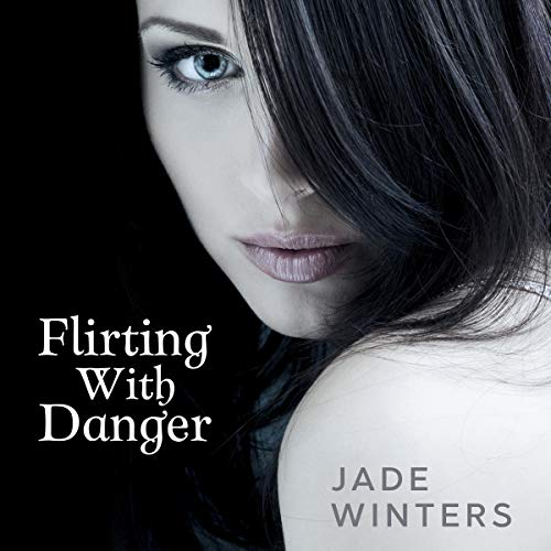 Flirting With Danger Audiobook By Jade Winters cover art