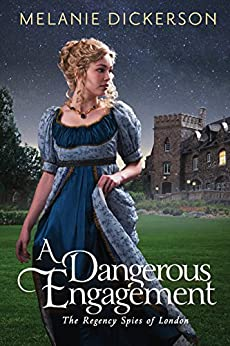 A Dangerous Engagement (The Regency Spies of London Book 3) by [Melanie Dickerson]