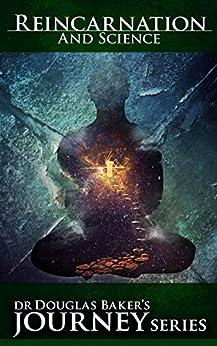 Reincarnation & Science (Dr Douglas Baker's Journey Series) (English Edition) par [Dr Douglas Baker, Doug Allanson, Rebecca G.  Dingle, Karyn M.  Hill]