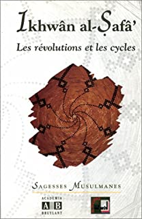 Les re´volutions et les cycles: Epi^tres des Fre`res de la Purete´, XXXVI (Sagesses musulmanes) (French Edition)
