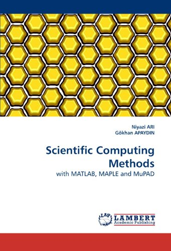 Scientific Computing Methods: with MATLAB, MAPLE and MuPAD