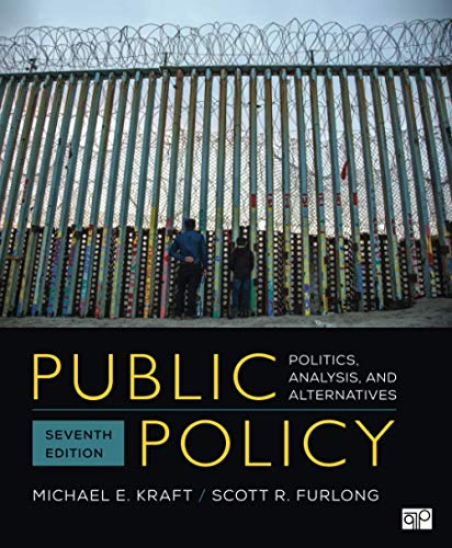 Compare Textbook Prices for Public Policy: Politics, Analysis, and Alternatives 7 Edition ISBN 9781544374611 by Furlong, Scott R.,Kraft, Michael E.