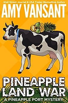 Pineapple Land War: A Pineapple Port Mystery: Book Four (Pineapple Port Mysteries 4) by [Amy Vansant]