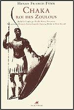 Chaka - Roi des Zoulous de Henry-Francis Fynn