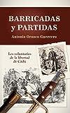 Barricadas y Partidas: Los Voluntarios de la Libertad de Cádiz...