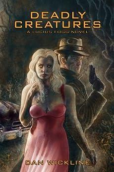 Deadly Creatures (Lucius Fogg Book 1) by [Dan Wickline]