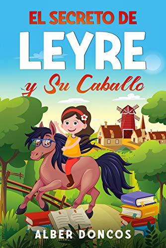 El secreto de Leyre y su caballo: Cuento infantil de buenas noches, historia para educar en valores a niños y niñas que quieren ser felices