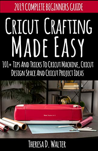 Cricut Crafting Made Easy: 101+Tips and Tricks to Cricut Machine, Cricut DesignSpace and Cricut Project Ideas (Complete Beginners Guide) (English Edition)