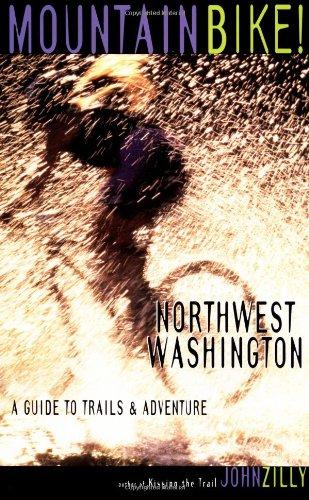 Mountain Bike: Northwest Washington: A Guide to Trails & Adventure