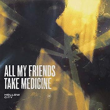 All My Friends Take Medicine