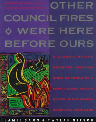 Other Council Fires Were Here Before Ours: A Classic Native American Creation Story as Retold by a S