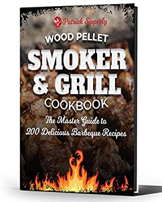 Wood Pellet Smoker & Grill Cookbook: The Master Guide to 200 Delicious Barbeque Recipes