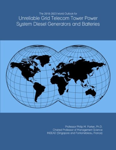The 2018-2023 World Outlook for Unreliable Grid Telecom Tower Power System Diesel Generators and Batteries