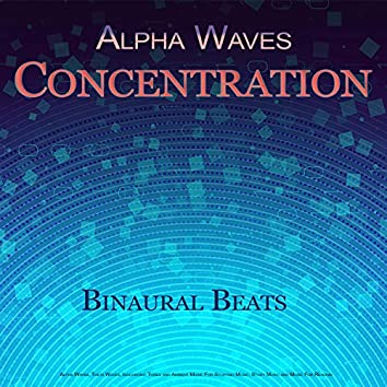 Alpha Waves Concentration: Binaural Beats, Alpha Waves, Theta Waves, Isochronic Tones and Ambient Music For Studying Music, Study Music and Music For Reading