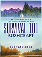 Survival 101 Bushcraft: The Essential Guide for Wilderness Survival 2020