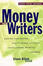 Money for Writers: Grants, Awards, Prizes, Contests, Scholarships, Retreats, Resources, Conferences, and Internet Information