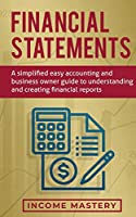 Financial Statements: A Simplified Easy Accounting and Business Owner Guide to Understanding and Creating Financial Reports