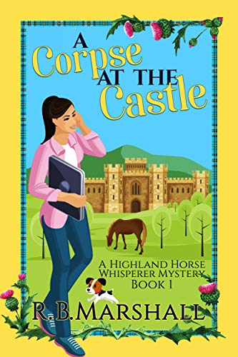 A Corpse at the Castle: A Scottish Cozy Mystery (The Highland Horse Whisperer Mysteries Book 1)
