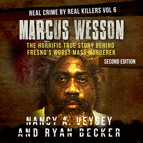 Marcus Wesson: The Horrific True Story Behind Fresno's Worst Mass Murderer  By  cover art