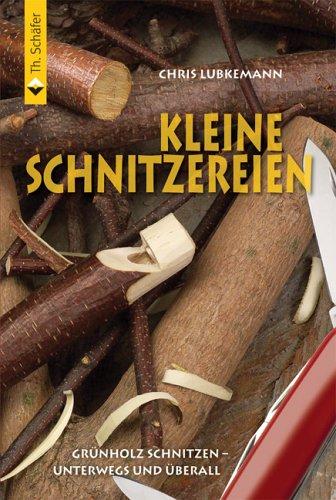 Kleine Schnitzereien: Grünholzschnitzen - unterwegs und überall