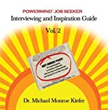 Powermind Job Seeker Interviewing and Inspiration Guide, Volume 2 by Dr. Michael Monroe Kiefer