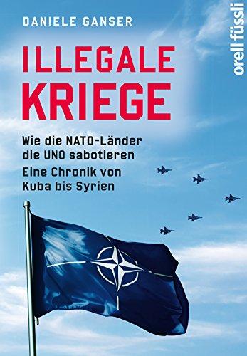 Illegale Kriege: Wie die NATO-Länder die UNO sabotieren. Eine Chronik von Kuba bis...