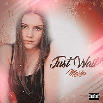 Just Wait