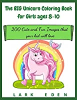 The BIG Unicorn Coloring Book for Girls ages 8-10: 200 Cute and Fun Images that your kid will love