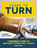 Learn to Turn, 3rd Edition Revised & Expanded: A Beginner's Guide to Woodturning Techniques and 12 Projects...