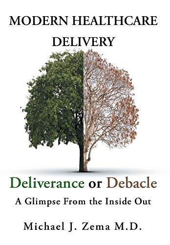 Compare Textbook Prices for Modern Healthcare Delivery, Deliverance or Debacle: A Glimpse From the Inside Out  ISBN 9781646543410 by Zema MD, Michael J