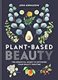 Plant-Based Beauty: The Essential Guide to Detoxing Your Beauty Routine