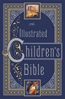 Illustrated Children's Bible (Barnes & Noble Collectible Classics: Omnibus Edition) (Barnes & Noble Leatherbound Children's Classics)