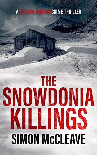 The Snowdonia Killings: A Snowdonia Murder Mystery Book 1 (A DI Ruth Hunter Crime Thriller) by [Simon McCleave]