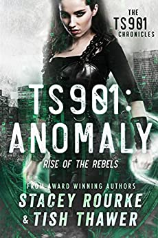 TS901: Anomaly: Rise of the Rebels (TS901 Chronicles Book 1) by [Stacey Rourke, Tish Thawer]