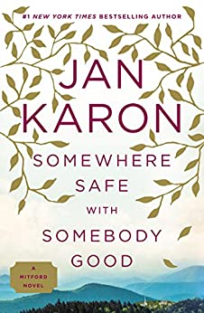 Somewhere Safe with Somebody Good: The New Mitford Novel by [Jan Karon]