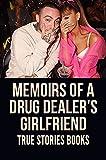 Memoirs Of A Drug Dealer's Girlfriend: True Stories Books: Tragic Memoirs (English Edition)