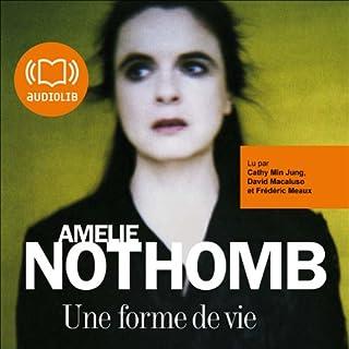 Une forme de vie                    De :                                                                                                                                 Amélie Nothomb                               Lu par :                                                                                                                                 Cathy Min Jung,                                                                                        David Macaluso                      Durée : 2 h et 41 min     9 notations     Global 3,6