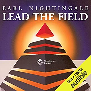 Lead the Field                   Written by:                                                                                                                                 Earl Nightingale                               Narrated by:                                                                                                                                 Earl Nightingale                      Length: 4 hrs and 3 mins     17 ratings     Overall 4.9