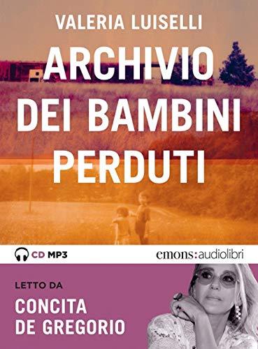 Archivio dei bambini perduti letto da Concita De Gregorio. Audiolibro. CD Audio formato MP3