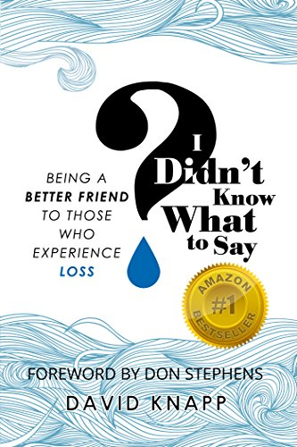 I Didn't Know What to Say: Being a Better Friend to Those Who Experience Loss by [David Knapp, Crystal Wacker Knapp]
