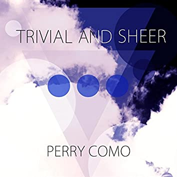 Trivial And Sheer