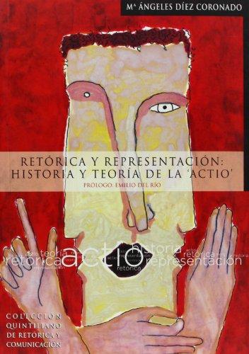 Retórica y representación: historia y teoría de la Actio (Colección Quintiliano de...